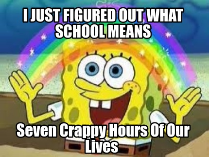 Meme Creator - I just figured out what school means Seven ...