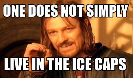 Meme Creator One Does Not Simply Live In The Ice Caps