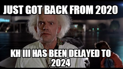 just-got-back-from-2020-kh-iii-has-been-delayed-to-2024