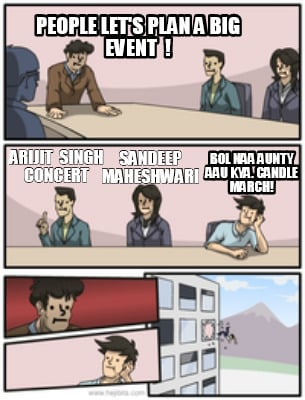 Meme Creator - People let's plan a big event ! Arijit ...