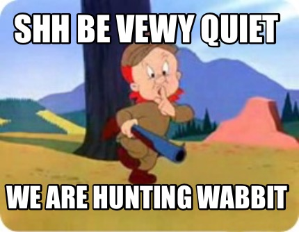 Meme Creator - Shh be vewy quiet We are hunting wabbit ...
