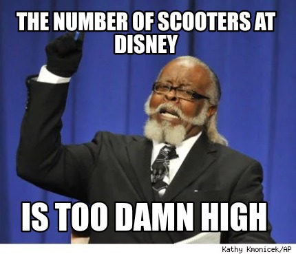 Meme Creator Funny The Number Of Scooters At Disney Is Too Damn
