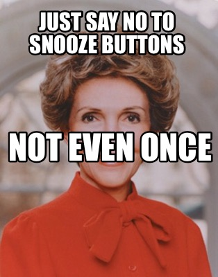just-say-no-to-snooze-buttons-not-even-once