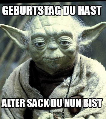 Meme Creator Funny Geburtstag Du Hast Alter Sack Du Nun Bist Meme
