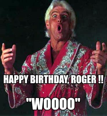 4656148 meme creator happy birthday, roger !! \