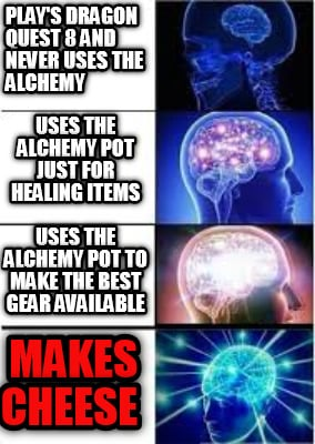 meme creator play s quest 8 and never uses the alchemy makes cheese uses the alchemy
