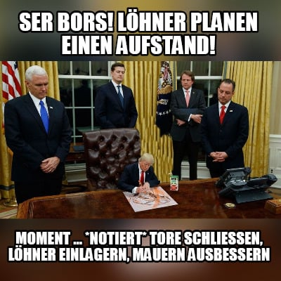 meme creator ser bors l hner planen einen aufstand moment notiert tore schliessen l. Black Bedroom Furniture Sets. Home Design Ideas