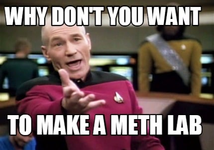 meme creator   why don t you want to make a meth lab meme