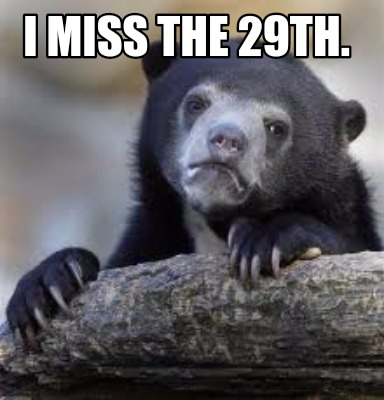 Meme Creator - I miss the 29th. Meme Generator at ...