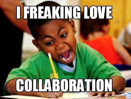 Meme Creator - Funny I freaking love collaboration Meme Generator at  MemeCreator.org!