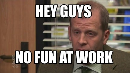 hey-guys-no-fun-at-work