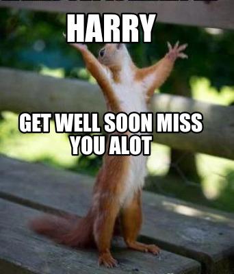 Meme Creator - Funny Harry Get well soon miss you alot Meme