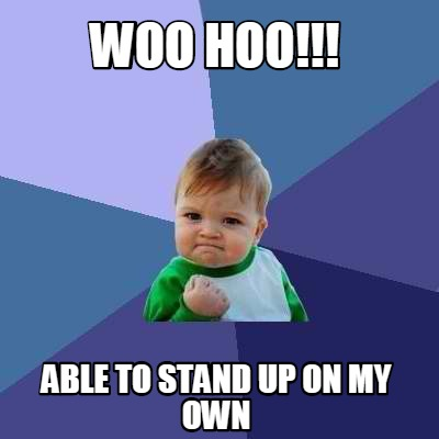 Meme Creator Funny Woo Hoo Able To Stand Up On My Own