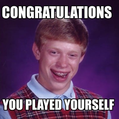 Congratulations You Played Yourself Meme