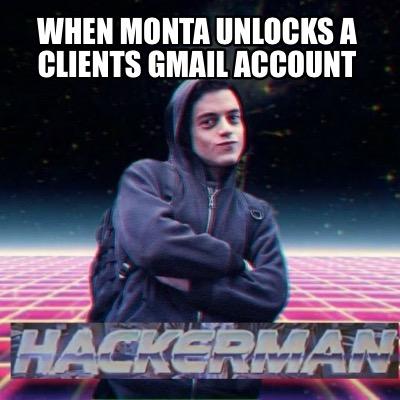 Meme Creator - Funny When Monta unlocks a clients gmail account Meme
