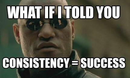 Meme Creator Funny What If I Told You Consistency Success Meme Generator At Memecreator Org