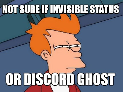Meme Creator - Funny Not sure if Invisible Status Or Discord Ghost