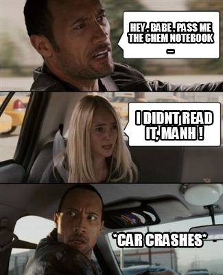 Meme Creator Funny Hey Babe Pass Me The Chem Notebook I