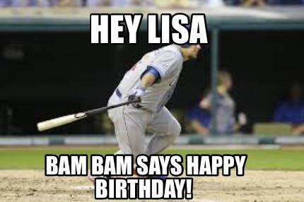 Meme Creator Funny Hey Lisa Bam Bam Says Happy Birthday Meme