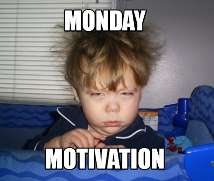 Meme Creator Funny Monday Motivation Meme Generator At Memecreator Org
