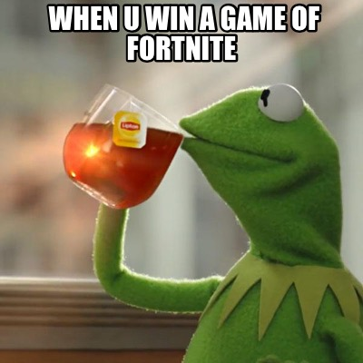 Meme Creator - When u Win a game of fortnite Meme ...