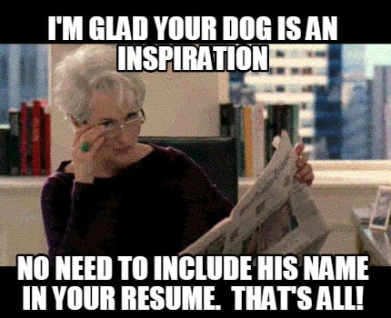 Meme Creator Funny I M Glad Your Dog Is An Inspiration No Need