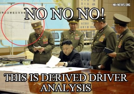no-no-no-this-is-derived-driver-analysis