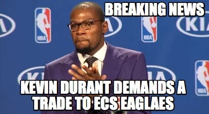 Popular Memes Using The Same Template Breaking News Kevin Durant Demands A Trade To