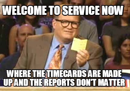 welcome-to-service-now-where-the-timecards-are-made-up-and-the-reports-dont-matt