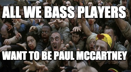 all-we-bass-players-want-to-be-paul-mccartney