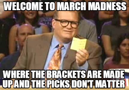welcome-to-march-madness-where-the-brackets-are-made-up-and-the-picks-dont-matte