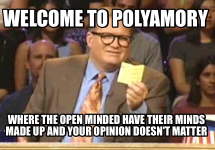 welcome-to-polyamory-where-the-open-minded-have-their-minds-made-up-and-your-opi