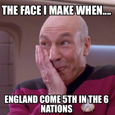 the-face-i-make-when....-england-come-5th-in-the-6-nations