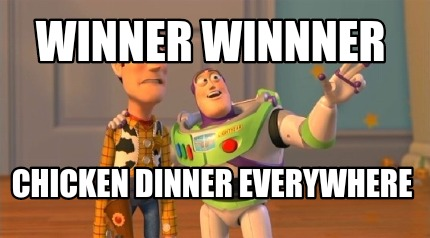 Meme Creator - Winner Winnner Chicken Dinner Everywhere ...