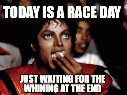 today-is-a-race-day-just-waiting-for-the-whining-at-the-end
