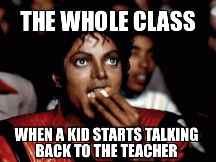 the-whole-class-when-a-kid-starts-talking-back-to-the-teacher