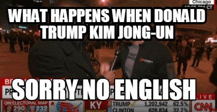 Meme Creator Funny What Happens When Donald Trump Kim Jong