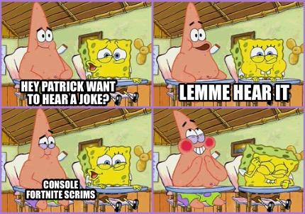 Meme Creator Funny Hey Patrick Want To Hear A Joke Console