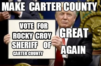 Meme Creator - Funny MAKE CARTER COUNTY GREAT AGAIN VOTE FOR