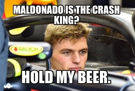 4759562 meme creator maldonado is the crash king? hold my beer meme