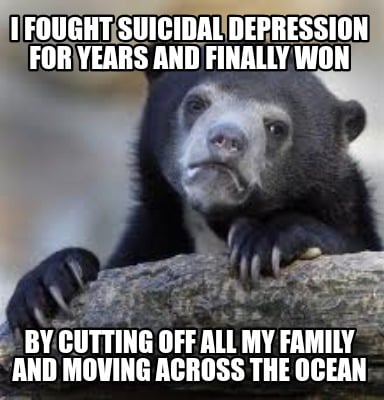 Meme Creator - Funny I fought suicidal depression for years