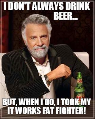 I Don T Always Drink Beer Meme Generator