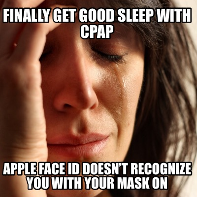 Meme Creator - Funny Finally get good sleep with CPAP Apple