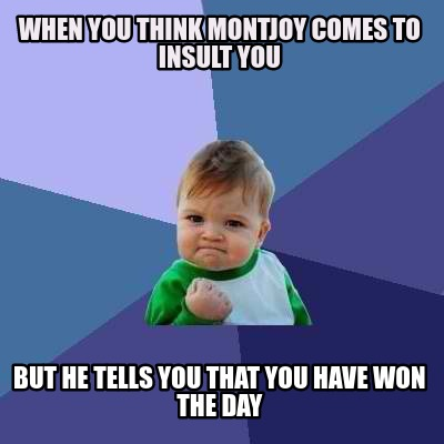 Meme Creator - Funny When you think montjoy comes to insult