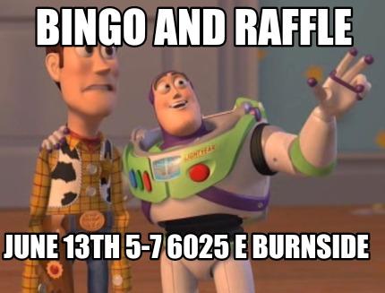 Meme Creator Funny Bingo And Raffle June 13th 5 7 6025 E Burnside