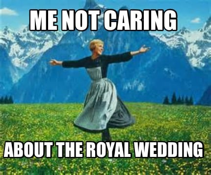 me-not-caring-about-the-royal-wedding
