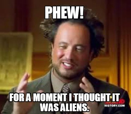 4777836 meme creator phew! for a moment i thought it was aliens meme