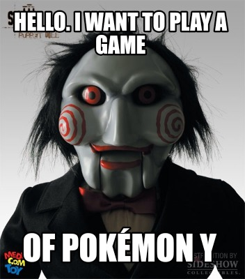 hello.-i-want-to-play-a-game-of-pokmon-y