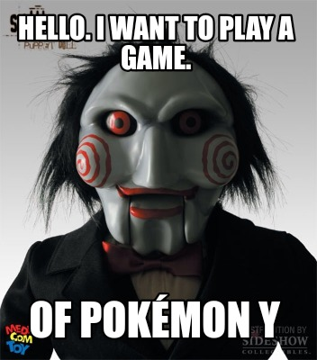 hello.-i-want-to-play-a-game.-of-pokmon-y