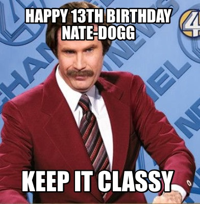 Ron Burgundy Meme Generator Happy 13th Birthday